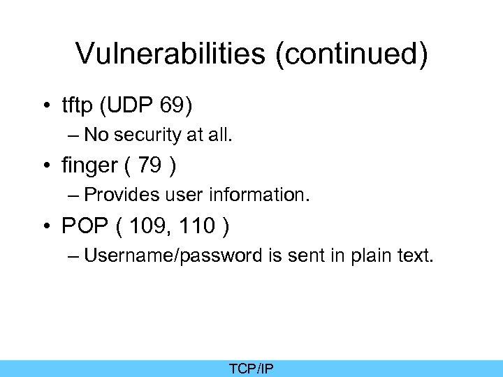 Vulnerabilities (continued) • tftp (UDP 69) – No security at all. • finger (