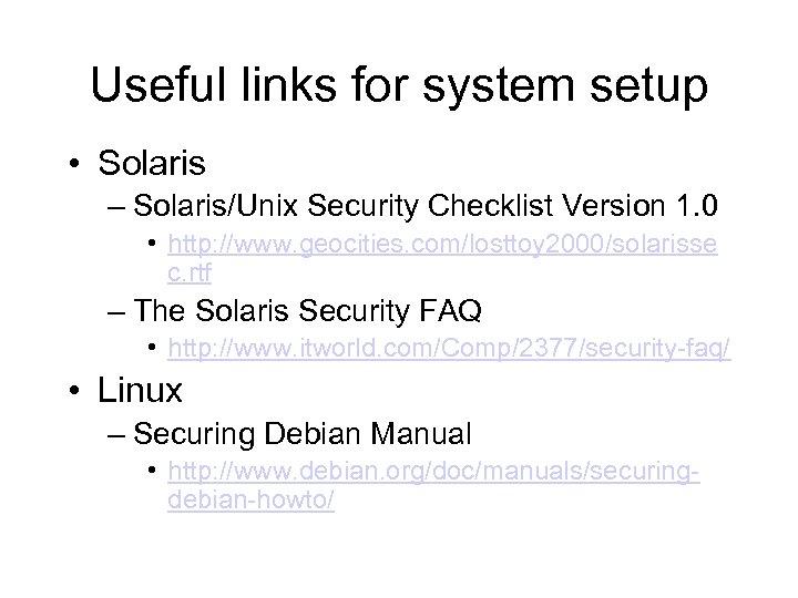 Useful links for system setup • Solaris – Solaris/Unix Security Checklist Version 1. 0