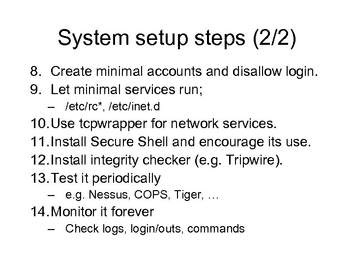 System setup steps (2/2) 8. Create minimal accounts and disallow login. 9. Let minimal