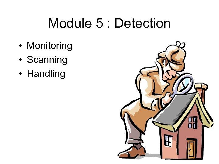 Module 5 : Detection • Monitoring • Scanning • Handling