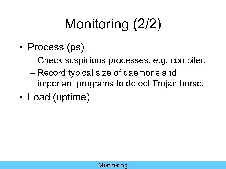 Monitoring (2/2) • Process (ps) – Check suspicious processes, e. g. compiler. – Record