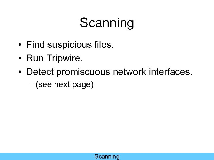 Scanning • Find suspicious files. • Run Tripwire. • Detect promiscuous network interfaces. –