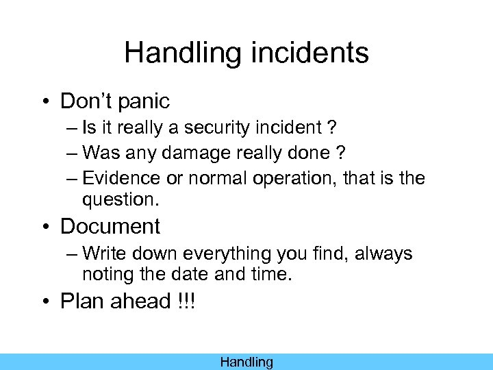 Handling incidents • Don't panic – Is it really a security incident ? –