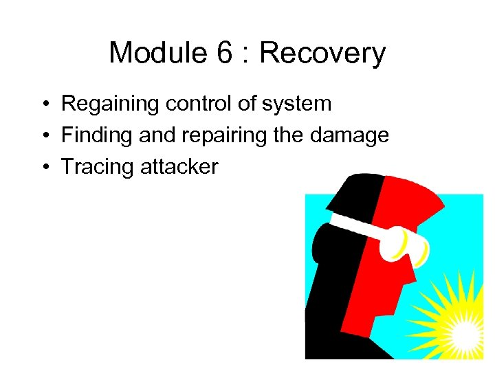 Module 6 : Recovery • Regaining control of system • Finding and repairing the