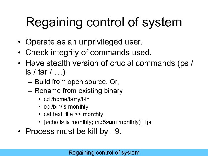 Regaining control of system • Operate as an unprivileged user. • Check integrity of