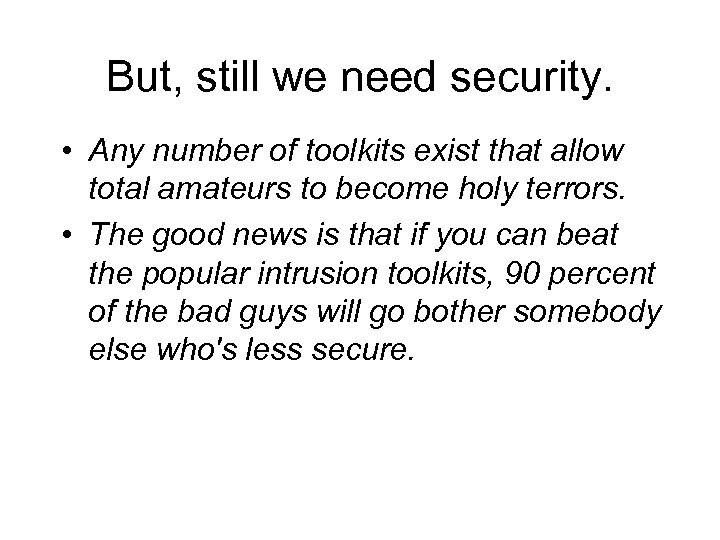 But, still we need security. • Any number of toolkits exist that allow total