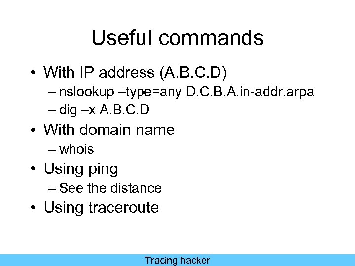 Useful commands • With IP address (A. B. C. D) – nslookup –type=any D.