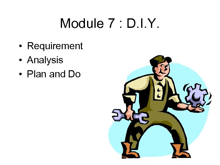 Module 7 : D. I. Y. • Requirement • Analysis • Plan and Do