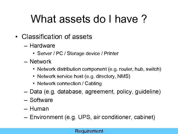 What assets do I have ? • Classification of assets – Hardware • Server