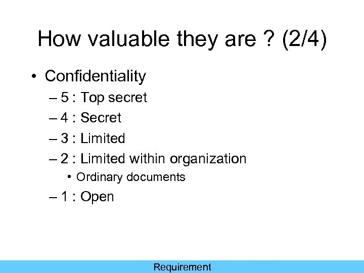 How valuable they are ? (2/4) • Confidentiality – 5 : Top secret –