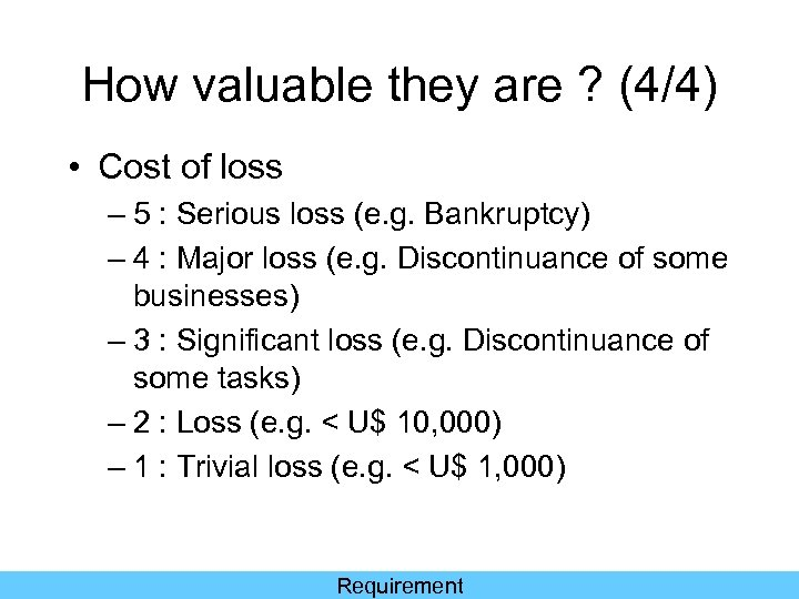 How valuable they are ? (4/4) • Cost of loss – 5 : Serious