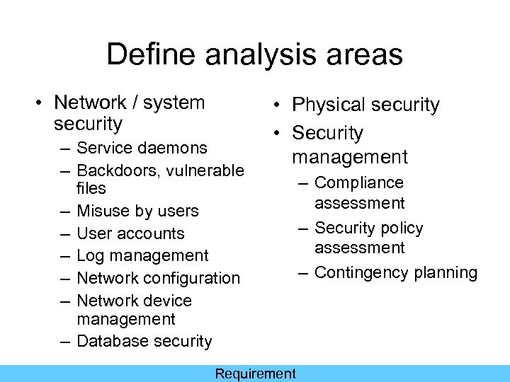 Define analysis areas • Network / system security – Service daemons – Backdoors, vulnerable