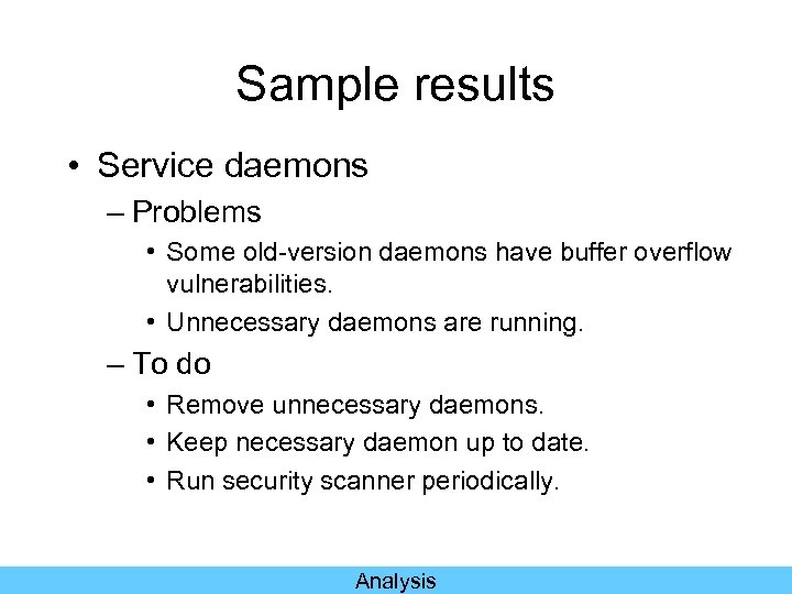 Sample results • Service daemons – Problems • Some old-version daemons have buffer overflow