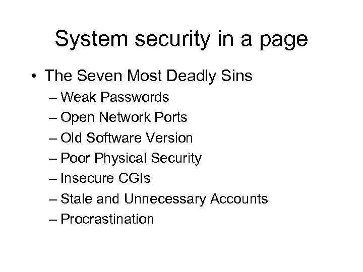 System security in a page • The Seven Most Deadly Sins – Weak Passwords