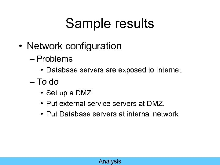 Sample results • Network configuration – Problems • Database servers are exposed to Internet.