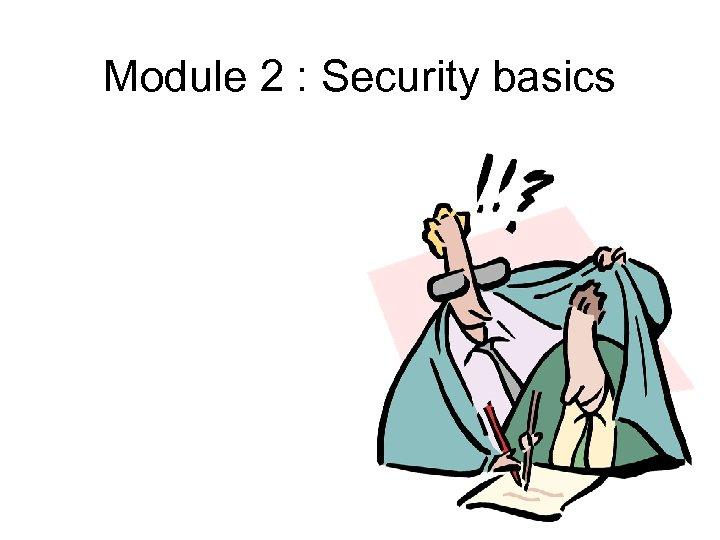 Module 2 : Security basics