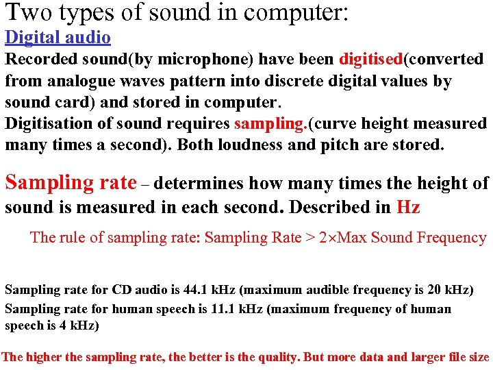 Two types of sound in computer: Digital audio Recorded sound(by microphone) have been digitised(converted