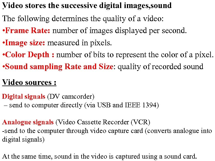 Video stores the successive digital images, sound. The following determines the quality of a