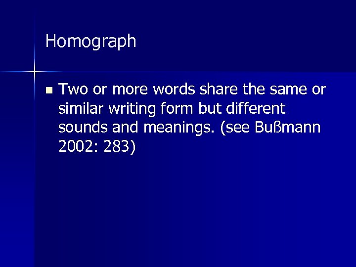 Homograph n Two or more words share the same or similar writing form but