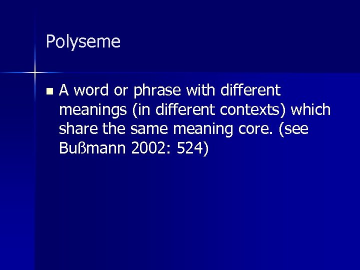 Polyseme n A word or phrase with different meanings (in different contexts) which share