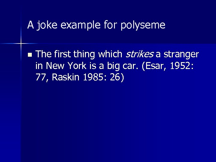 A joke example for polyseme n The first thing which strikes a stranger in