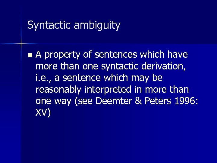 Syntactic ambiguity n A property of sentences which have more than one syntactic derivation,