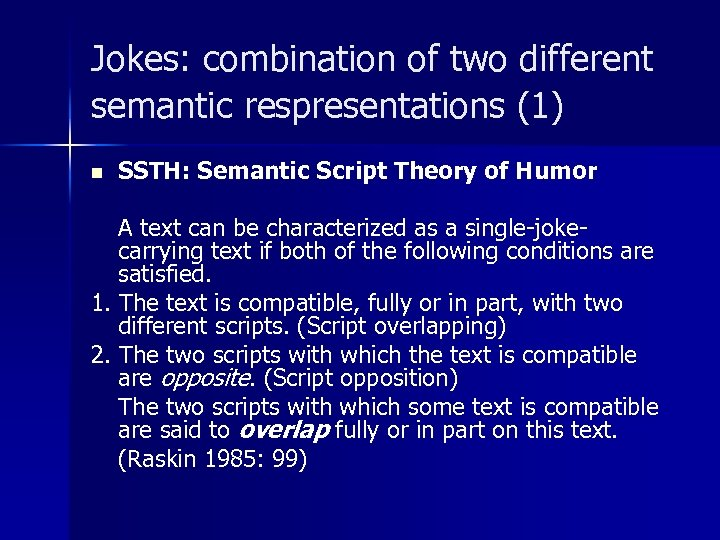Jokes: combination of two different semantic respresentations (1) n SSTH: Semantic Script Theory of