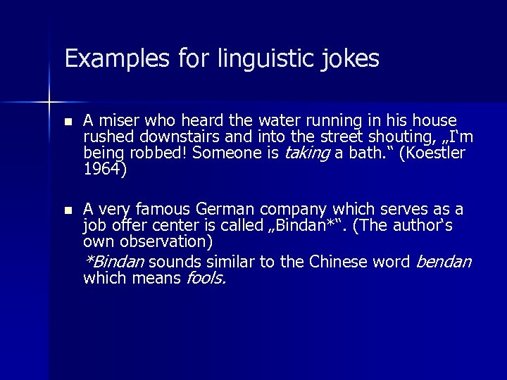 Examples for linguistic jokes n A miser who heard the water running in his