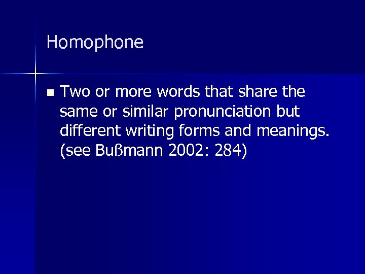 Homophone n Two or more words that share the same or similar pronunciation but