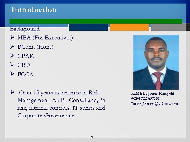Introduction Background Ø MBA (For Executives) Ø BCom. (Hons) Ø CPAK Ø CISA Ø