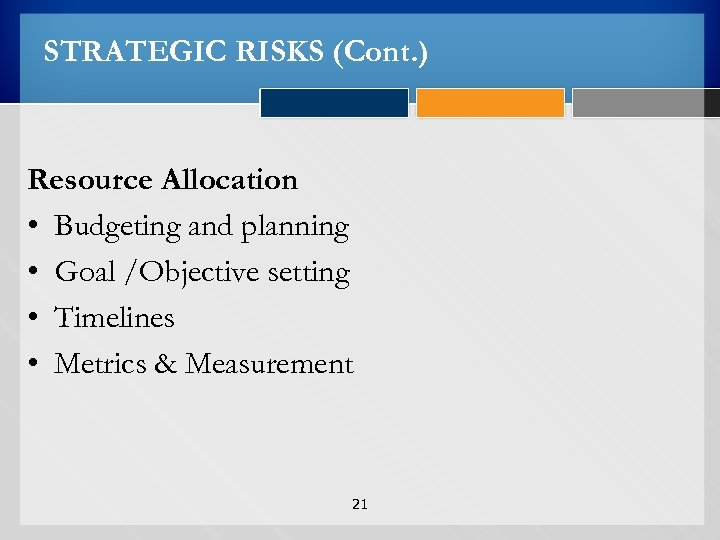 STRATEGIC RISKS (Cont. ) Resource Allocation • Budgeting and planning • Goal /Objective setting