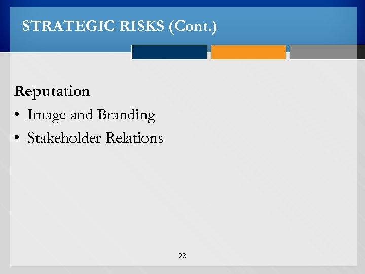 STRATEGIC RISKS (Cont. ) Reputation • Image and Branding • Stakeholder Relations 23