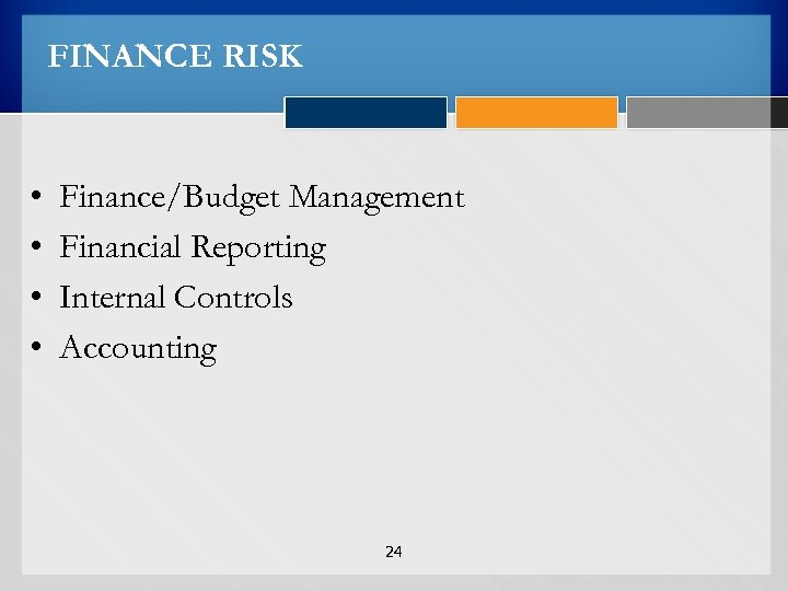 FINANCE RISK • • Finance/Budget Management Financial Reporting Internal Controls Accounting 24