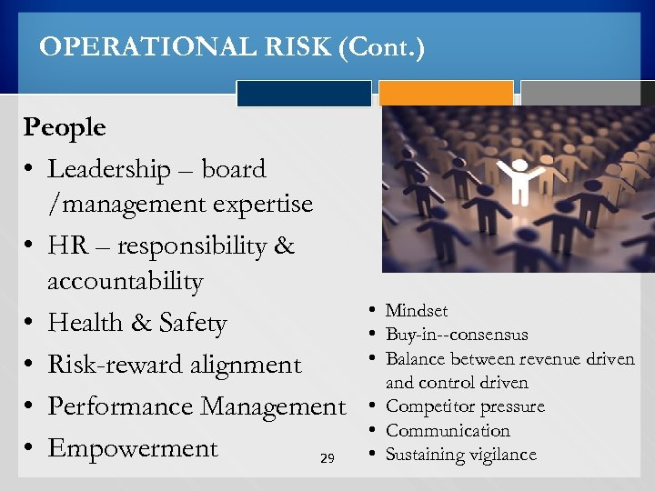 OPERATIONAL RISK (Cont. ) People • Leadership – board /management expertise • HR –