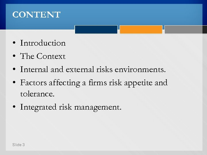 CONTENT • • Introduction The Context Internal and external risks environments. Factors affecting a