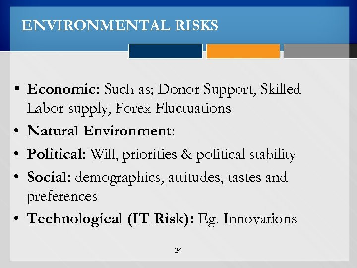 ENVIRONMENTAL RISKS § Economic: Such as; Donor Support, Skilled Labor supply, Forex Fluctuations •