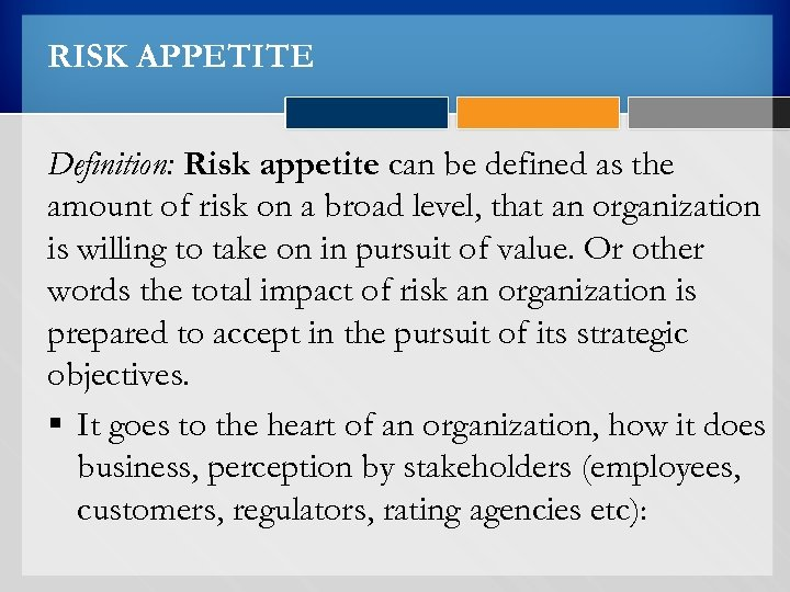 RISK APPETITE Definition: Risk appetite can be defined as the amount of risk on