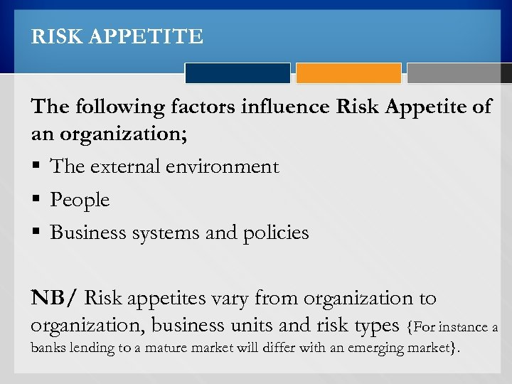 RISK APPETITE The following factors influence Risk Appetite of an organization; § The external