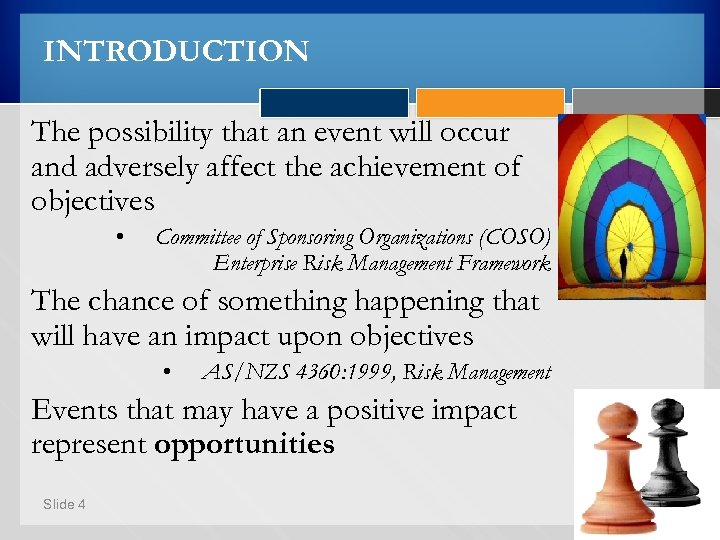 INTRODUCTION The possibility that an event will occur and adversely affect the achievement of