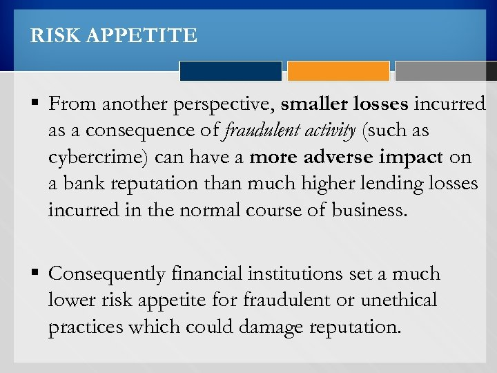 RISK APPETITE § From another perspective, smaller losses incurred as a consequence of fraudulent
