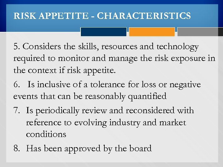 RISK APPETITE - CHARACTERISTICS 5. Considers the skills, resources and technology required to monitor