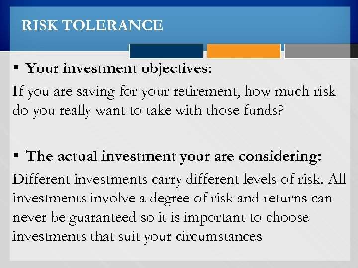 RISK TOLERANCE § Your investment objectives: If you are saving for your retirement, how