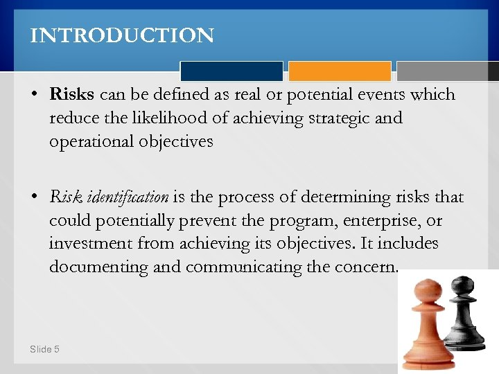INTRODUCTION • Risks can be defined as real or potential events which reduce the