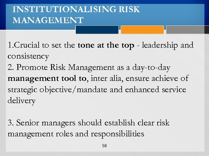 INSTITUTIONALISING RISK MANAGEMENT 1. Crucial to set the tone at the top - leadership