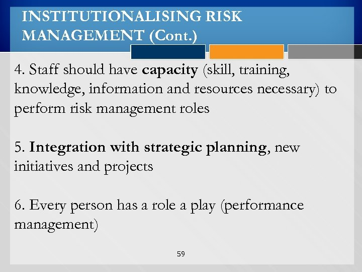 INSTITUTIONALISING RISK MANAGEMENT (Cont. ) 4. Staff should have capacity (skill, training, knowledge, information