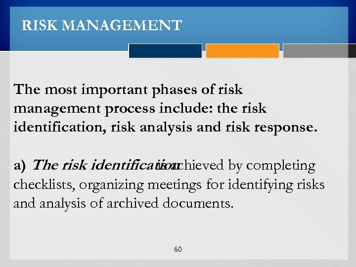 RISK MANAGEMENT The most important phases of risk management process include: the risk identification,