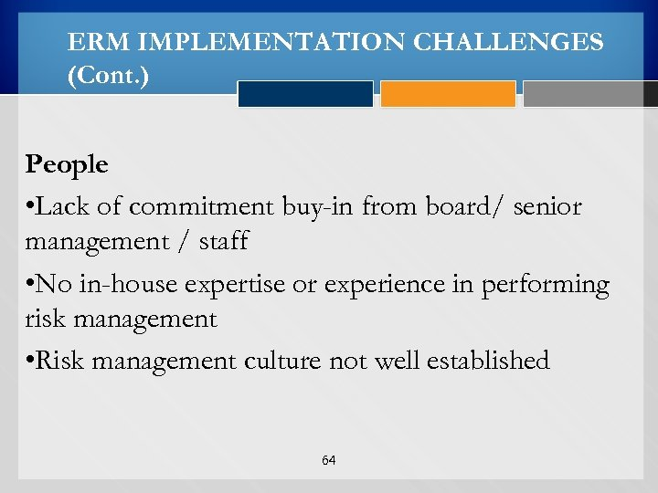 ERM IMPLEMENTATION CHALLENGES (Cont. ) People • Lack of commitment buy-in from board/ senior