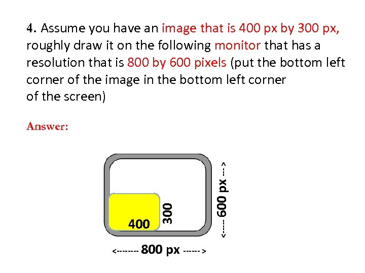 4. Assume you have an image that is 400 px by 300 px, roughly