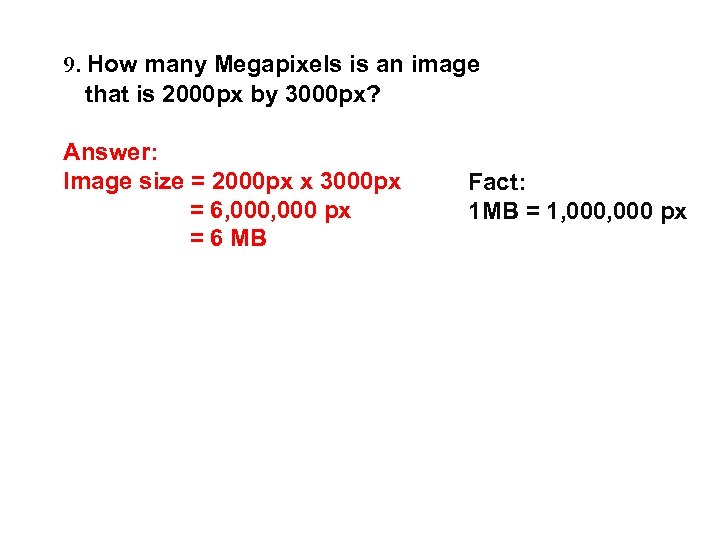 9. How many Megapixels is an image that is 2000 px by 3000 px?