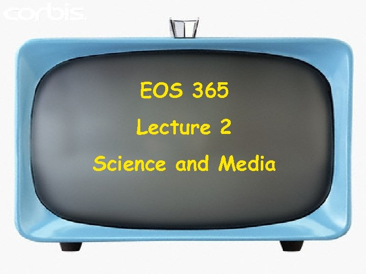 EOS 365 Lecture 2 Science and Media